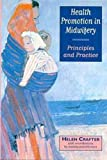Health Promotion in Midwifery, Helen Crafter and Patricia Wilson, 0340614730