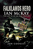 Falklands Hero: Ian McKay  - The last VC of the 20th Century: Ian McKay, the Last VC of the 20th Century