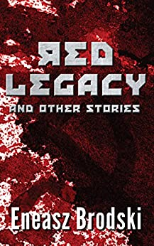 Red Legacy and Other Stories by [Brodski, Eneasz]