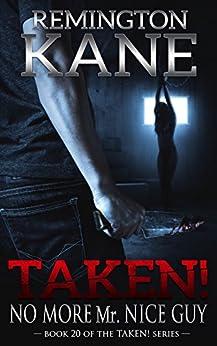 Taken! - No More Mr. Nice Guy (A Taken! Novel Book 20) by [Kane, Remington]