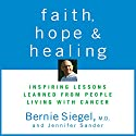 Faith, Hope, and Healing: Inspiring Lessons Learned from People Living with Cancer Audiobook by Bernie Siegel Narrated by Bernie Siegel