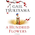 A Hundred Flowers: A Novel | Gail Tsukiyama