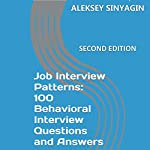 Job Interview Patterns: 100 Behavioral Interview Questions and Answers, Second Edition | Aleksey Sinyagin