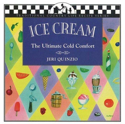 Ice Cream: The Ultimate Cold Comfort by Jeri Quinzio