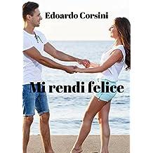 Mi rendi felice (Italian Edition)
