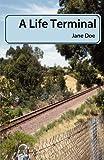 A Life Terminal, Jane Doe, 1608448274
