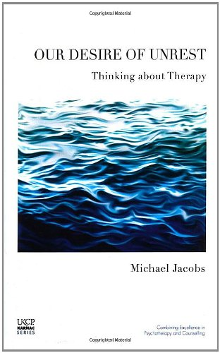 Our Desire of Unrest: Thinking About Therapy (The United Kingdom Council for Psychotherapy Series)