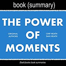 Summary of The Power of Moments by Chip Heath and Dan Heath Audiobook by FlashBooks Book Summaries Narrated by Dean Bokhari