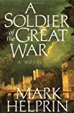 Soldier of the Great War by Mark Helprin (1-Apr-1991) Hardcover