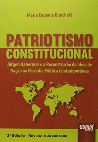 Patriotismo Constitucional. Jurgen Habermas e a Reconstrução da Idéia de Nação na Filosofia Política Contemporânea