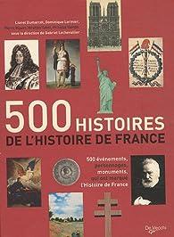 500 histoires de l'Histoire de France : 500 évènements, personnages, monuments qui ont marqué l'histoire de France par Lionel Dumarchet