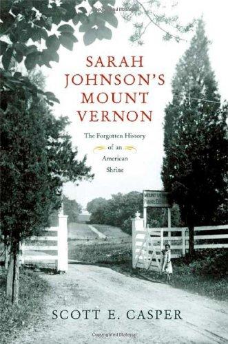 Sarah Johnson's Mount Vernon: The Forgotten History of an American Shrine ()