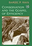 Conservation And The Gospel Of Efficiency: The Progressive Conservation Movement, 1890–1920
