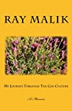My Journey Through the Gay Culture, Ray Malik, 1442166541