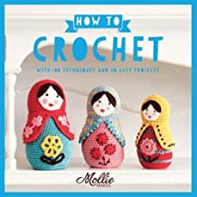 Mollie Makes: How to Crochet: With 100 Techniques and 20 Easy Projects by Mollie Makes (2016-03-10)