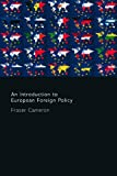An Introduction to European Foreign Policy, Cameron, Fraser, 0415407672