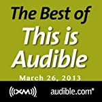 The Best of This Is Audible, March 26, 2013 | Kim Alexander