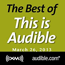 The Best of This Is Audible, March 26, 2013