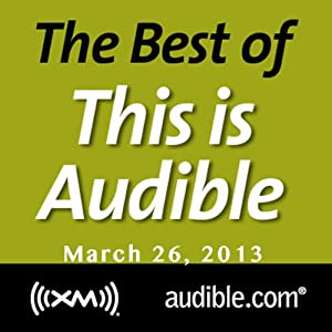 The Best of This Is Audible, March 26, 2013 Radio/TV Program
