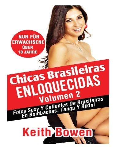 Impazzito Le Ragazze Brasiliane Volume 2: Foto Sexy E Bollenti Di Brasiliane In Mutandine, Perizoma E Bikini (Italian Edition)