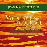Méditations de courage et de compassion: Développer notre résilience dans les moments difficiles | Joan Borysenko