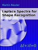 Laplace Spectra for Shape Recognition, Martin Reuter, 3833450711