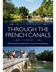 Through the French Canals: The Complete Planning Guide to Cruising the French Waterways