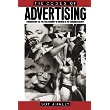 The Codes of Advertising: Fetishism and the Political Economy of Meaning in the Consumer Society