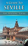 A Guide to Seville: Five Walking Tours (Walking Tour Guides)