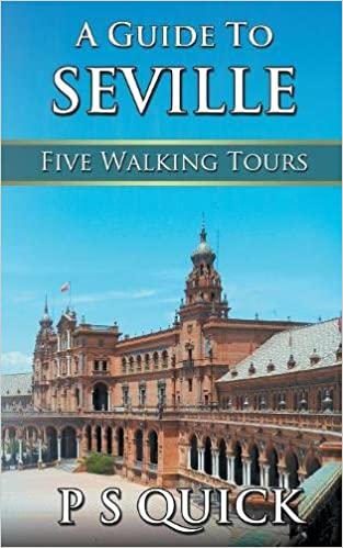 Five Walking Tours A Guide to Seville
