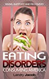 Eating Disorders Consuming America: Signs, Support and Recovery