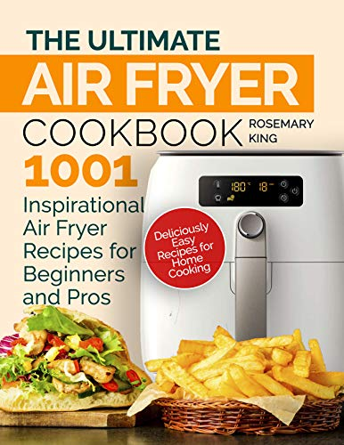 The Ultimate Air Fryer Cookbook: 1001 Inspirational Air Fryer Recipes for Beginners and Pros. Deliciously Easy Recipes for Home Cooking 1