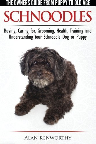 Schnoodles - The Owners Guide from Puppy to Old Age - Choosing, Caring for, Grooming, Health, Training and Understanding Your Schnoodle Dog by Alan Kenworthy (18-Nov-2014) Paperback
