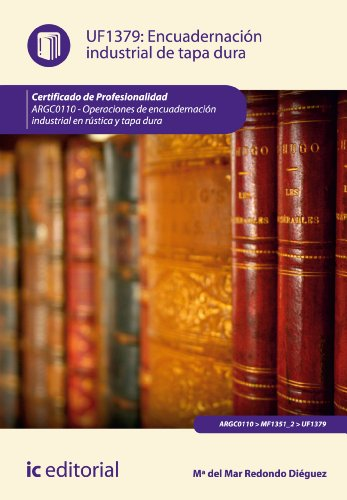 Descargar Libro Encuadernación Industrial De Tapa Dura. Argc0110 Mª Del Mar Redondo Diéguez