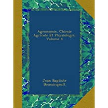 Agronomie, Chimie Agricole Et Physiologie, Volume 4