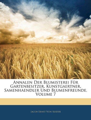 Download Annalen Der Blumisterei Für Gartenbesitzer, Kunstgaertner, Samenhaendler Und Blumenfreunde, Volume 7 (German Edition) ebook