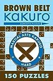 Brown Belt Kakuro: 150 Puzzles (Martial Arts Puzzles)