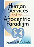 Human Services and the Afrocentric Paradigm 9780789005663