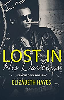 Lost In His Darkness (Demons Of Darkness MC Book 1) by [Hayes, Elizabeth]