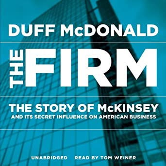 Amazon com: The Firm: The Story of McKinsey and Its Secret Influence