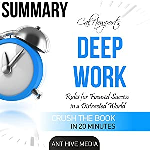 Summary: Cal Newport's Deep Work: Rules for Focused Success in a Distracted World Audiobook