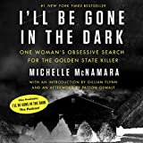 #10: I'll Be Gone in the Dark: One Woman's Obsessive Search for the Golden State Killer