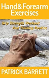 Hand And Forearm Exercises: Grip Strength Workout And Training Routine
