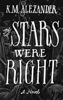 The Stars Were Right (The Bell Forging Cycle Book 1) by [Alexander, K. M.]