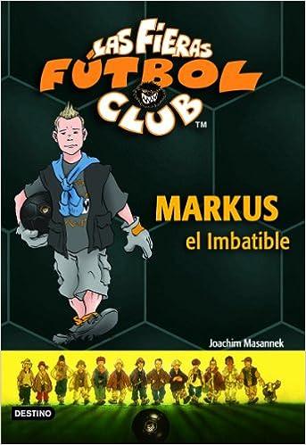 Markus el Imbatible: Las Fieras del Fútbol Club 13 Fieras Futbol Club: Amazon.es: Masannek, Joachim: Libros