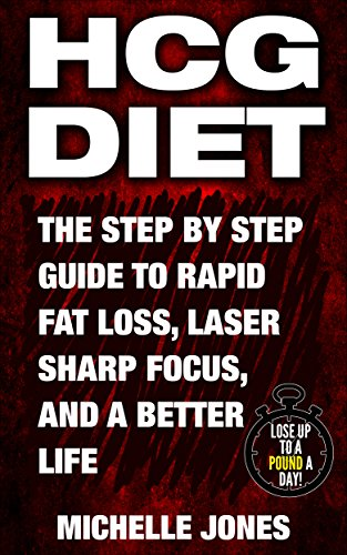 HCG Diet: The Step by Step Guide to Rapid Fat Loss, Laser Sharp Focus, and a Better Life (Best Way To Lose Weight Naturally And Quickly)