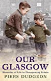 Our Glasgow: Memories of Life in Disappearing Britain
