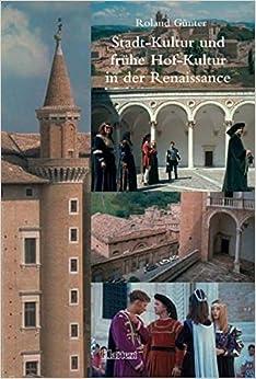 Stadt-Kultur und fruhe Hof-Kultur in der Renaissance.