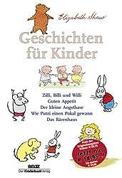 Geschichten für Kinder: Zilli, Billi und Willi - Guten Appetit - Der kleine Angsthase - Wie Putzi einen Pokal gewann - Das Bärenhaus