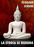 La storia di Buddha (Religioni e misticismo Vol. 1)